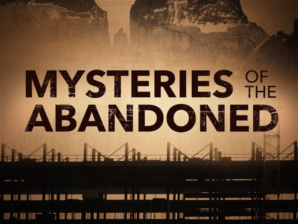 Mysteries of the Abandoned - What2Watch